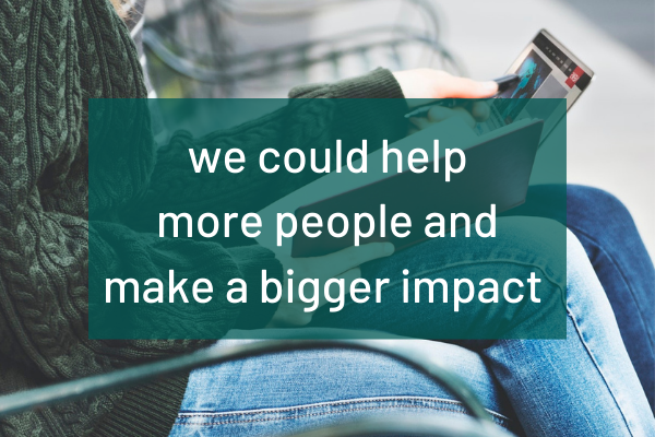 We could help more people make a bigger impact